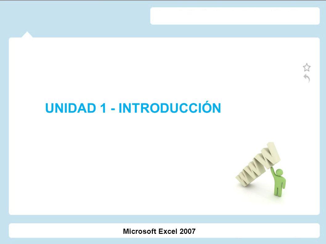 UNIDAD 1 - INTRODUCCIÓN Microsoft Excel 2007