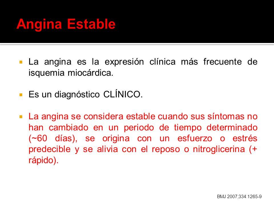 Angina Estable La angina es la expresión clínica más frecuente de isquemia miocárdica. Es un diagnóstico CLÍNICO.
