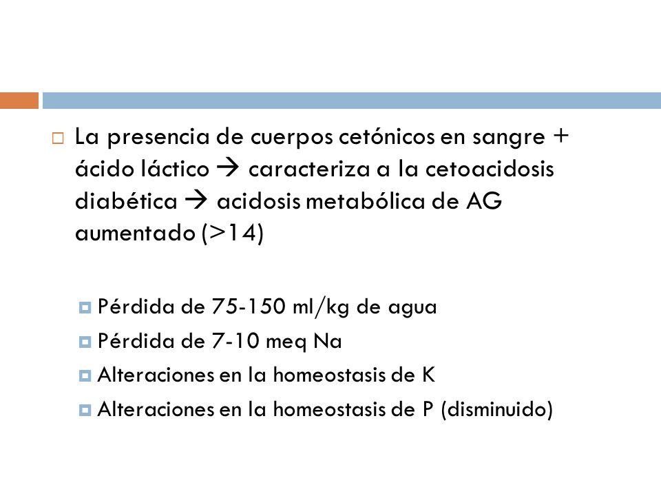 La presencia de cuerpos cetónicos en sangre + ácido láctico  caracteriza a la cetoacidosis diabética  acidosis metabólica de AG aumentado (>14)