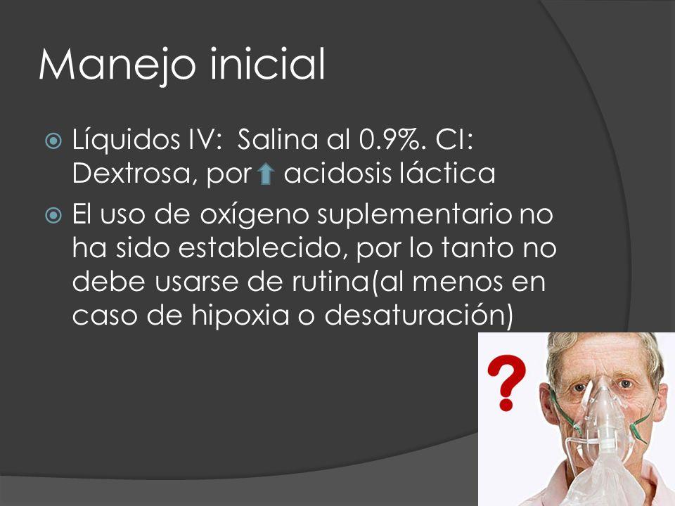 Manejo inicial Líquidos IV: Salina al 0.9%. CI: Dextrosa, por acidosis láctica.
