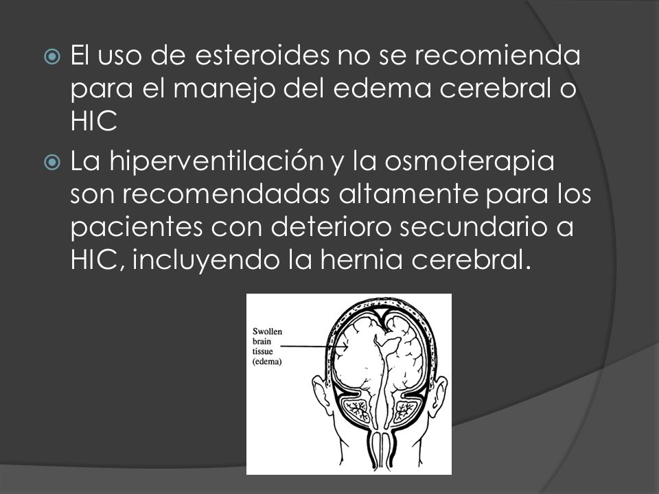 El uso de esteroides no se recomienda para el manejo del edema cerebral o HIC