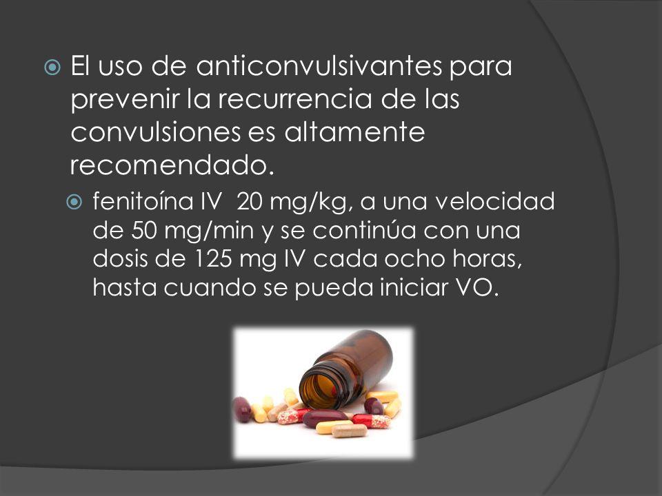 El uso de anticonvulsivantes para prevenir la recurrencia de las convulsiones es altamente recomendado.