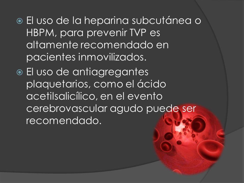 El uso de la heparina subcutánea o HBPM, para prevenir TVP es altamente recomendado en pacientes inmovilizados.