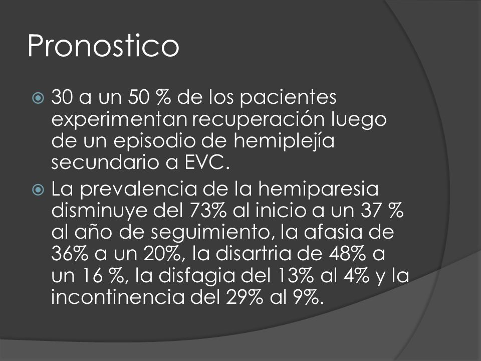 Pronostico 30 a un 50 % de los pacientes experimentan recuperación luego de un episodio de hemiplejía secundario a EVC.