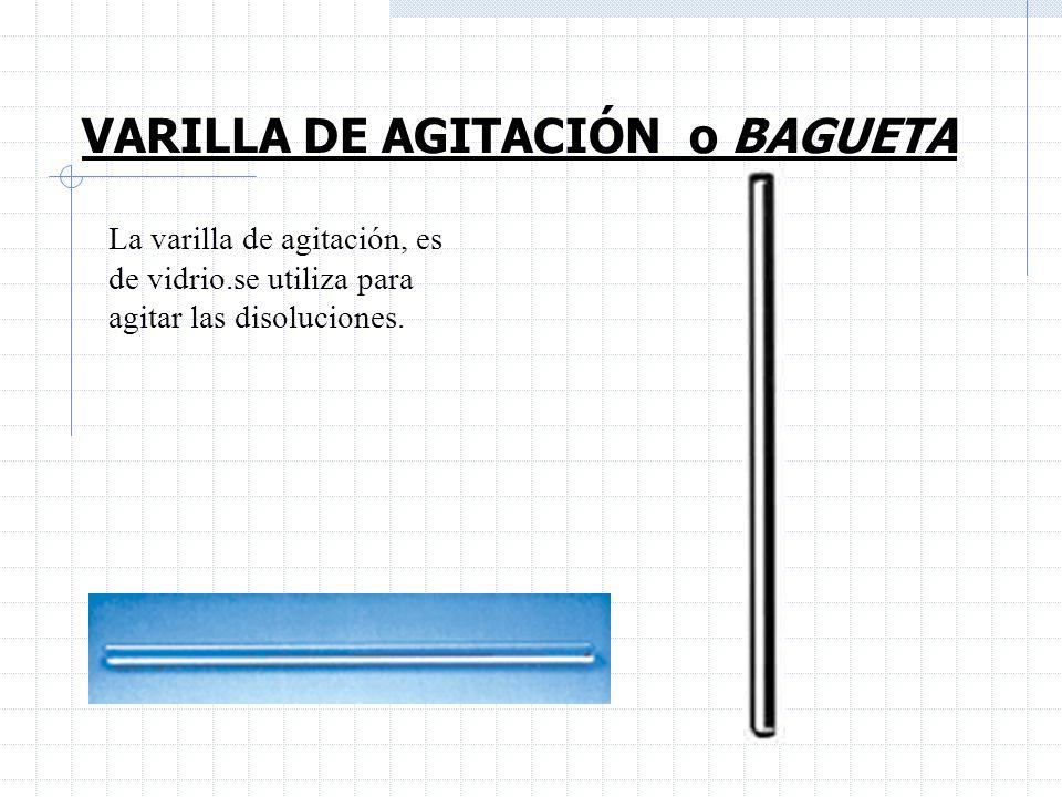 VARILLA DE AGITACIÓN o BAGUETA