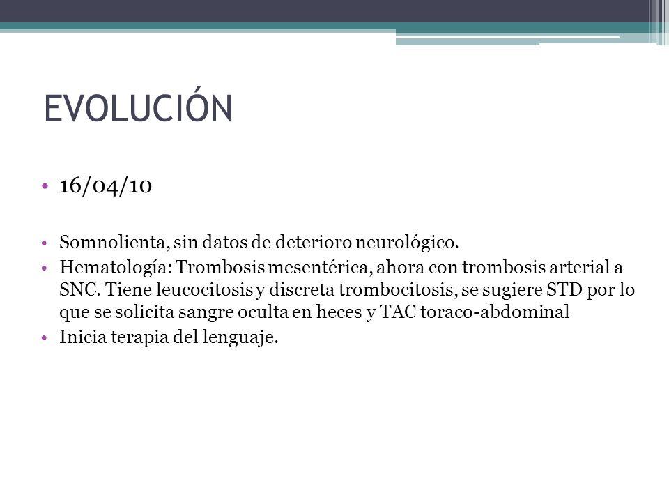 EVOLUCIÓN 16/04/10 Somnolienta, sin datos de deterioro neurológico.