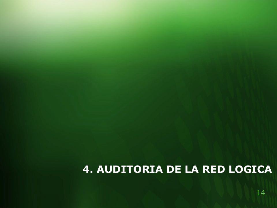 4. AUDITORIA DE LA RED LOGICA