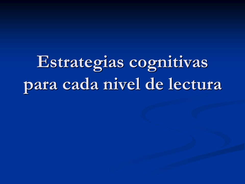 Estrategias cognitivas para cada nivel de lectura
