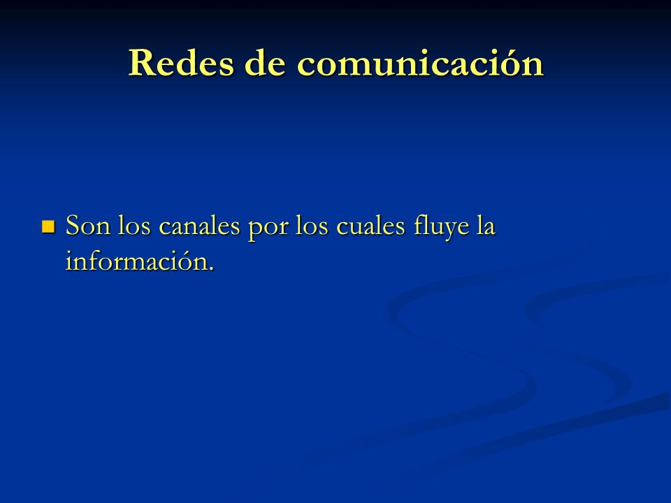 Redes de comunicación Son los canales por los cuales fluye la información.