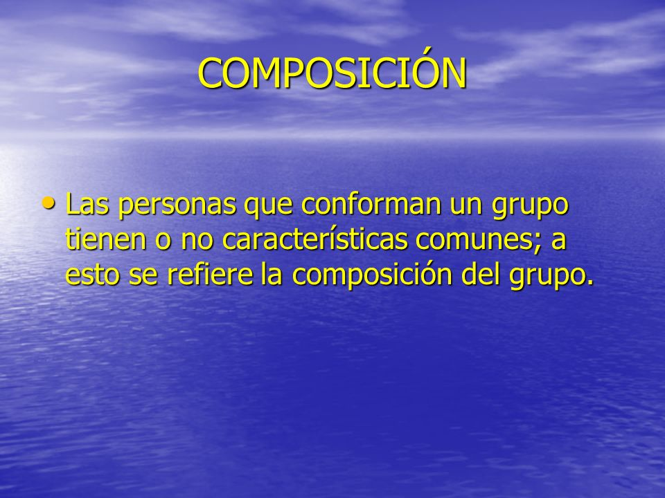 COMPOSICIÓNLas personas que conforman un grupo tienen o no características comunes; a esto se refiere la composición del grupo.