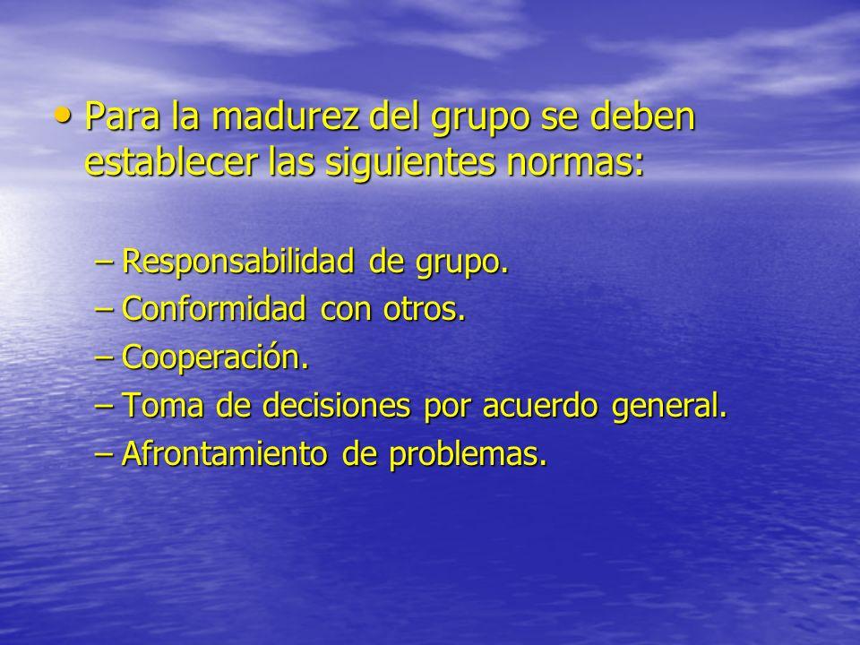 Para la madurez del grupo se deben establecer las siguientes normas:
