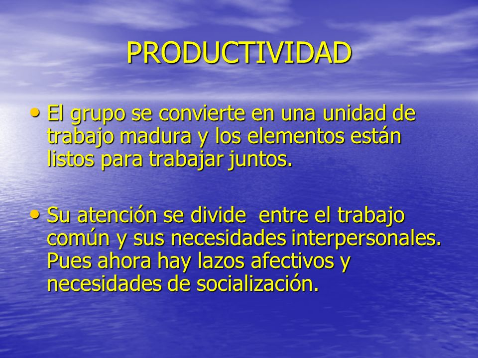 PRODUCTIVIDADEl grupo se convierte en una unidad de trabajo madura y los elementos están listos para trabajar juntos.