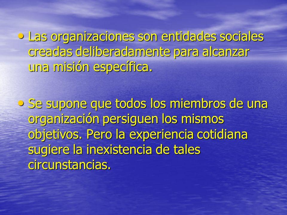 Las organizaciones son entidades sociales creadas deliberadamente para alcanzar una misión específica.