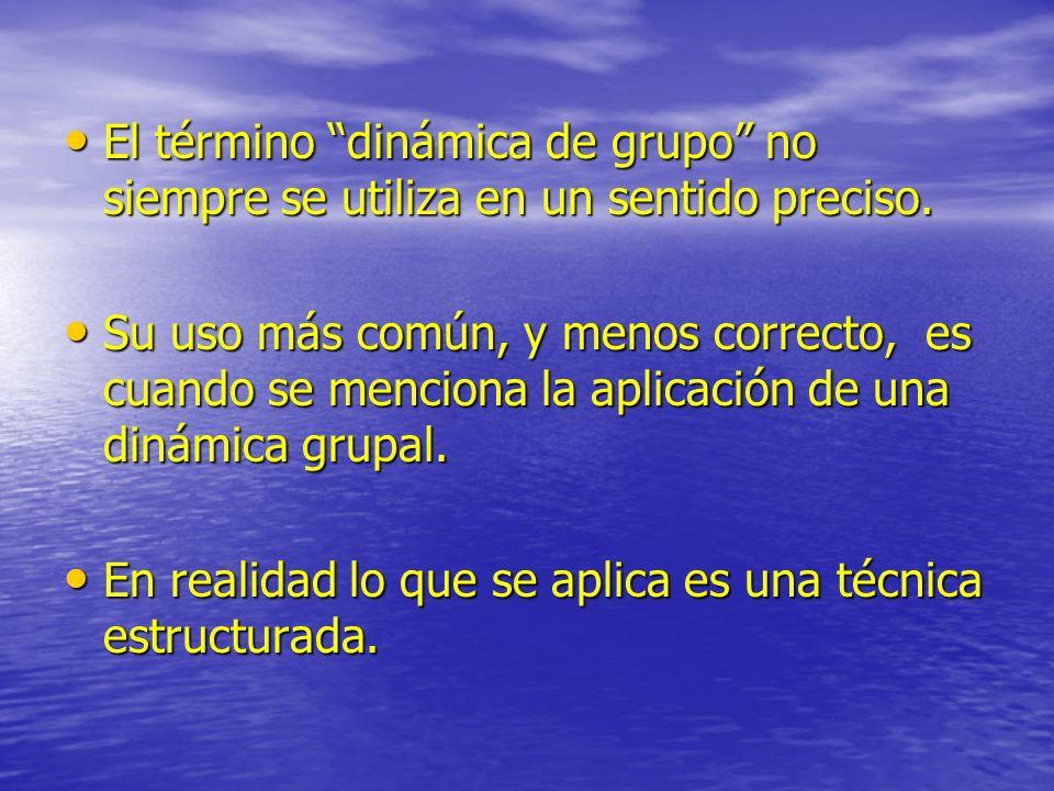 El término dinámica de grupo no siempre se utiliza en un sentido preciso.