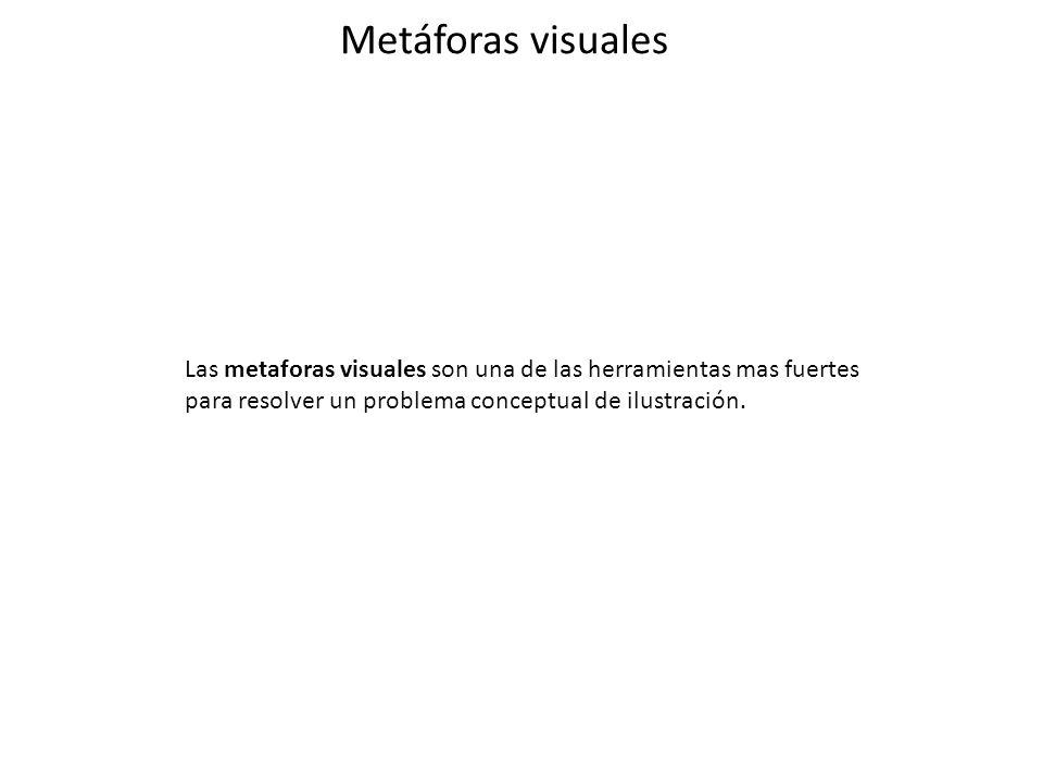 Metáforas visuales Las metaforas visuales son una de las herramientas mas fuertes.