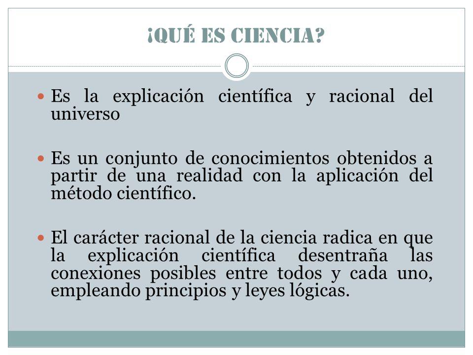 ¡Qué es ciencia Es la explicación científica y racional del universo