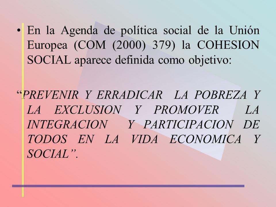 En la Agenda de política social de la Unión Europea (COM (2000) 379) la COHESION SOCIAL aparece definida como objetivo: