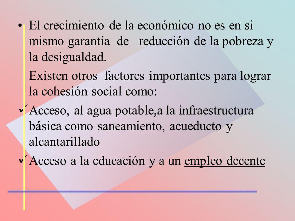 El crecimiento de la económico no es en si mismo garantía de reducción de la pobreza y la desigualdad.
