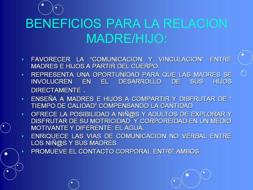 BENEFICIOS PARA LA RELACION MADRE/HIJO: