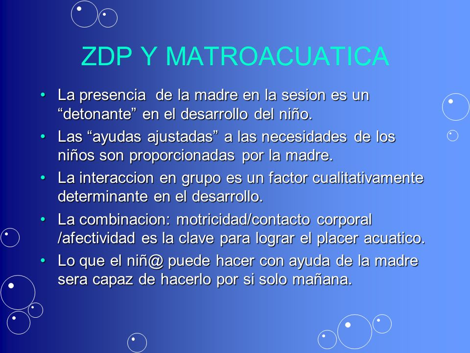 ZDP Y MATROACUATICA La presencia de la madre en la sesion es un detonante en el desarrollo del niño.
