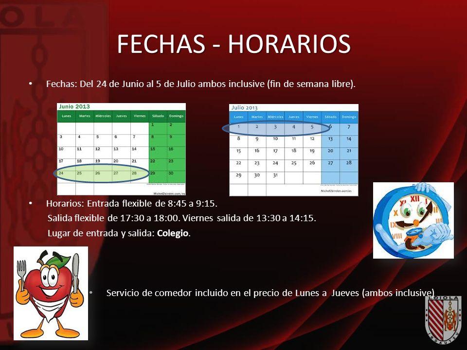 FECHAS - HORARIOS Fechas: Del 24 de Junio al 5 de Julio ambos inclusive (fin de semana libre). Horarios: Entrada flexible de 8:45 a 9:15.