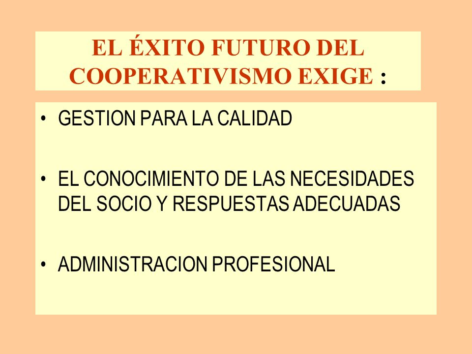 EL ÉXITO FUTURO DEL COOPERATIVISMO EXIGE :