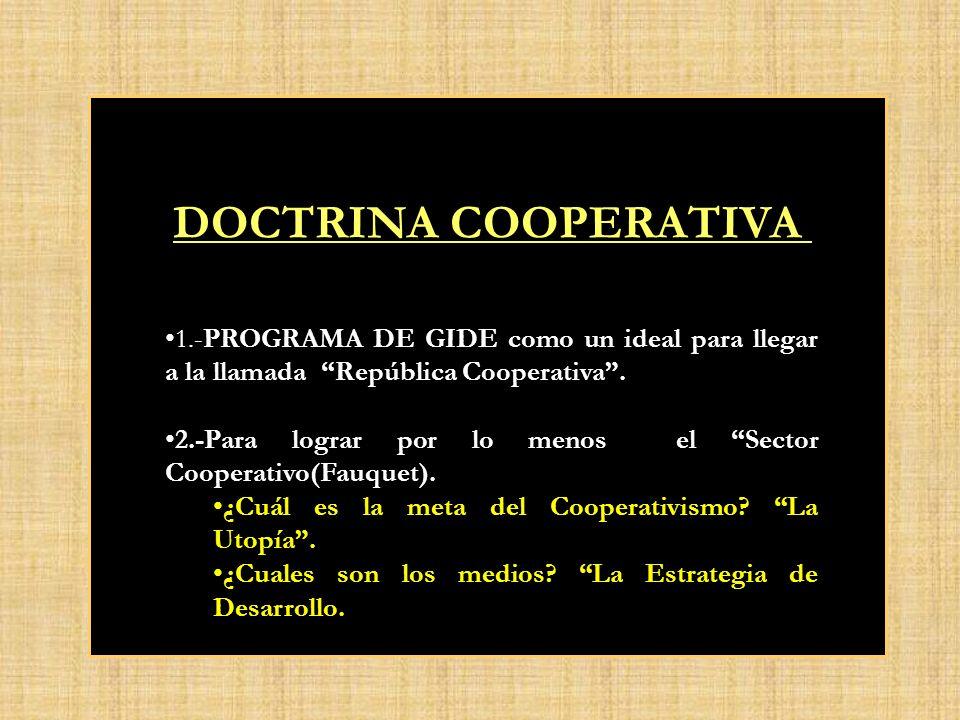 DOCTRINA COOPERATIVA 1.-PROGRAMA DE GIDE como un ideal para llegar a la llamada República Cooperativa .