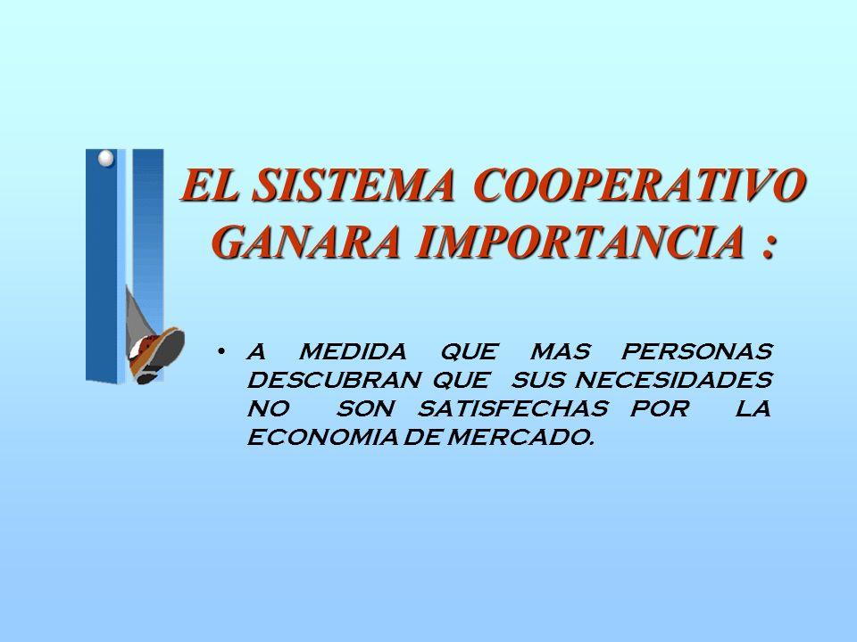 EL SISTEMA COOPERATIVO GANARA IMPORTANCIA :