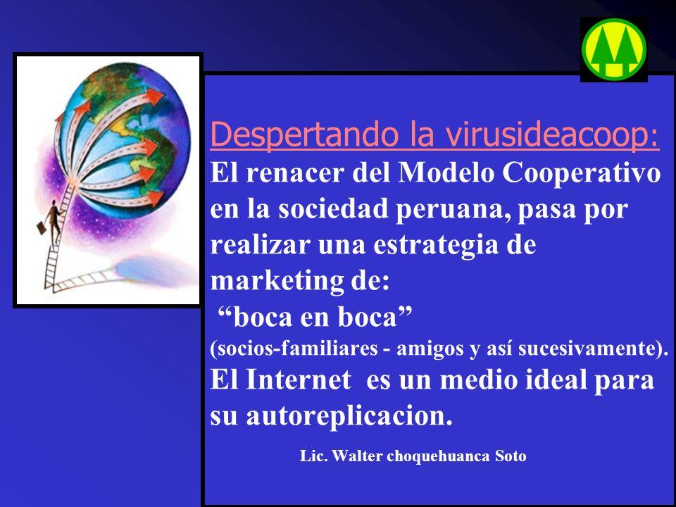 Despertando la virusideacoop: El renacer del Modelo Cooperativo en la sociedad peruana, pasa por realizar una estrategia de marketing de: boca en boca (socios-familiares - amigos y así sucesivamente).