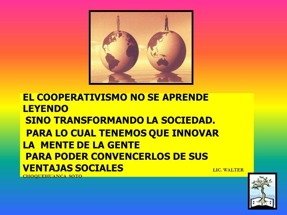 EL COOPERATIVISMO NO SE APRENDE LEYENDO SINO TRANSFORMANDO LA SOCIEDAD