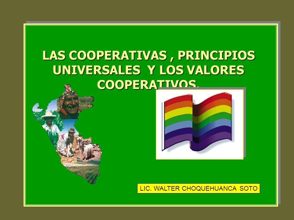 LAS COOPERATIVAS , PRINCIPIOS UNIVERSALES Y LOS VALORES COOPERATIVOS.