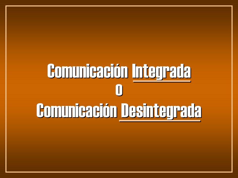 Comunicación Integrada o Comunicación Desintegrada