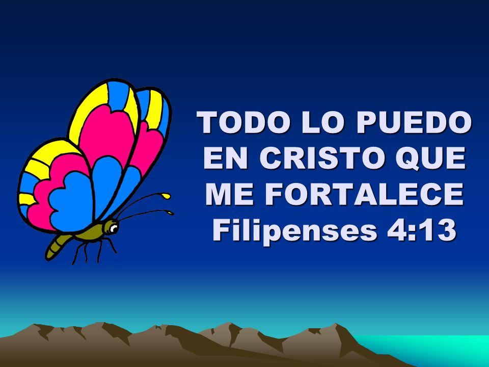 TODO LO PUEDO EN CRISTO QUE ME FORTALECE Filipenses 4:13