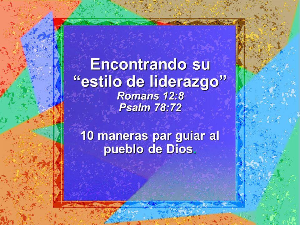 Encontrando su estilo de liderazgo Romans 12:8 Psalm 78:72
