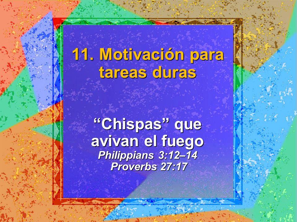 Chispas que avivan el fuego Philippians 3:12–14 Proverbs 27:17
