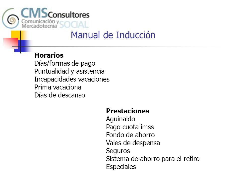 Manual de Inducción Horarios Días/formas de pago Puntualidad y asistencia Incapacidades vacaciones.