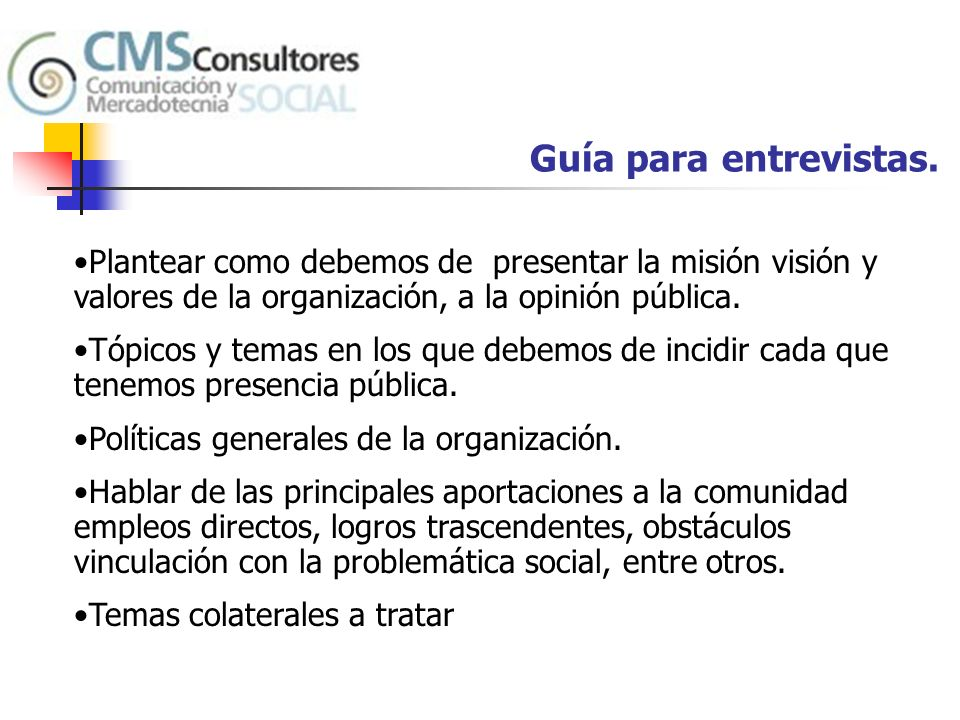 Guía para entrevistas. Plantear como debemos de presentar la misión visión y valores de la organización, a la opinión pública.