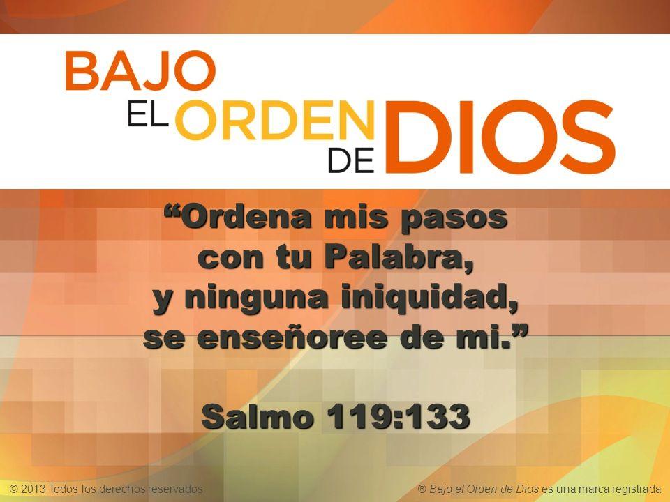 Ordena mis pasos con tu Palabra, y ninguna iniquidad, se enseñoree de mi. Salmo 119:133