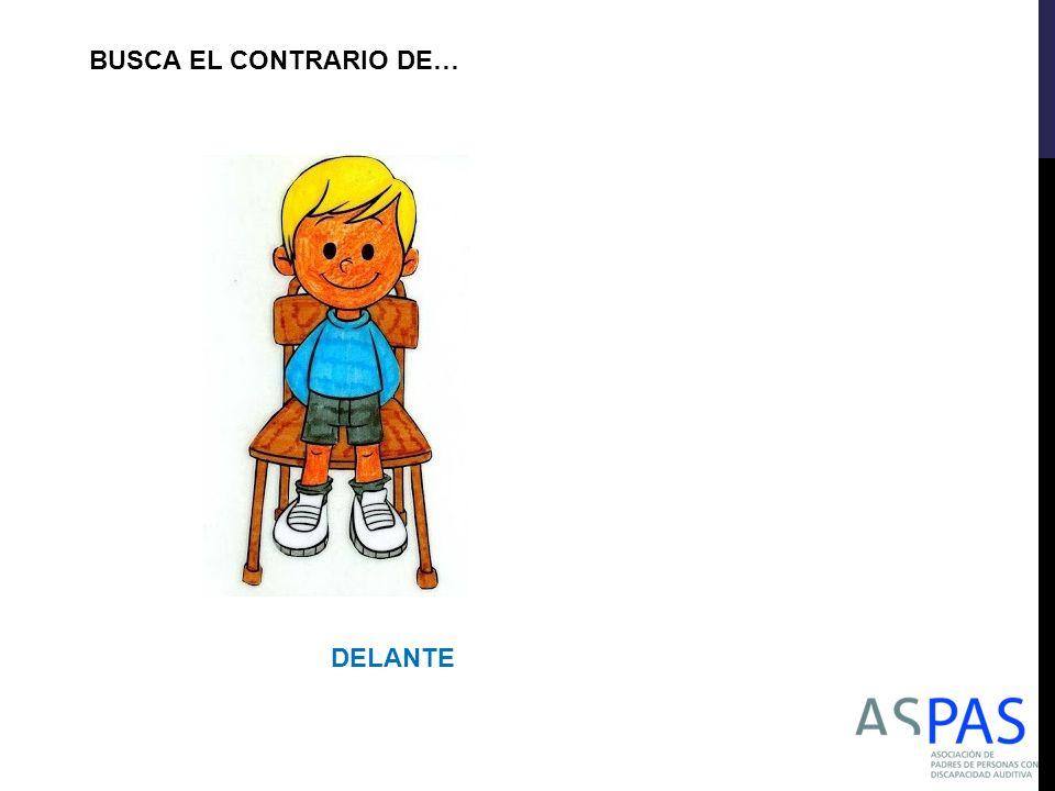 BUSCA EL CONTRARIO DE… DELANTE
