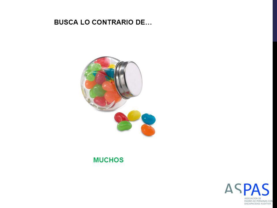 BUSCA LO CONTRARIO DE… MUCHOS