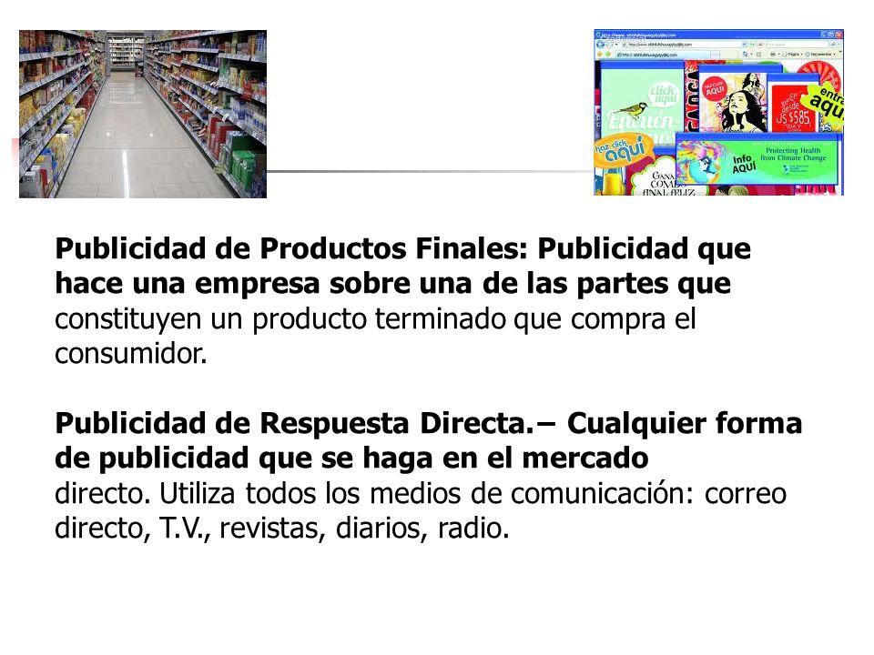 Publicidad de Productos Finales: Publicidad que hace una empresa sobre una de las partes que