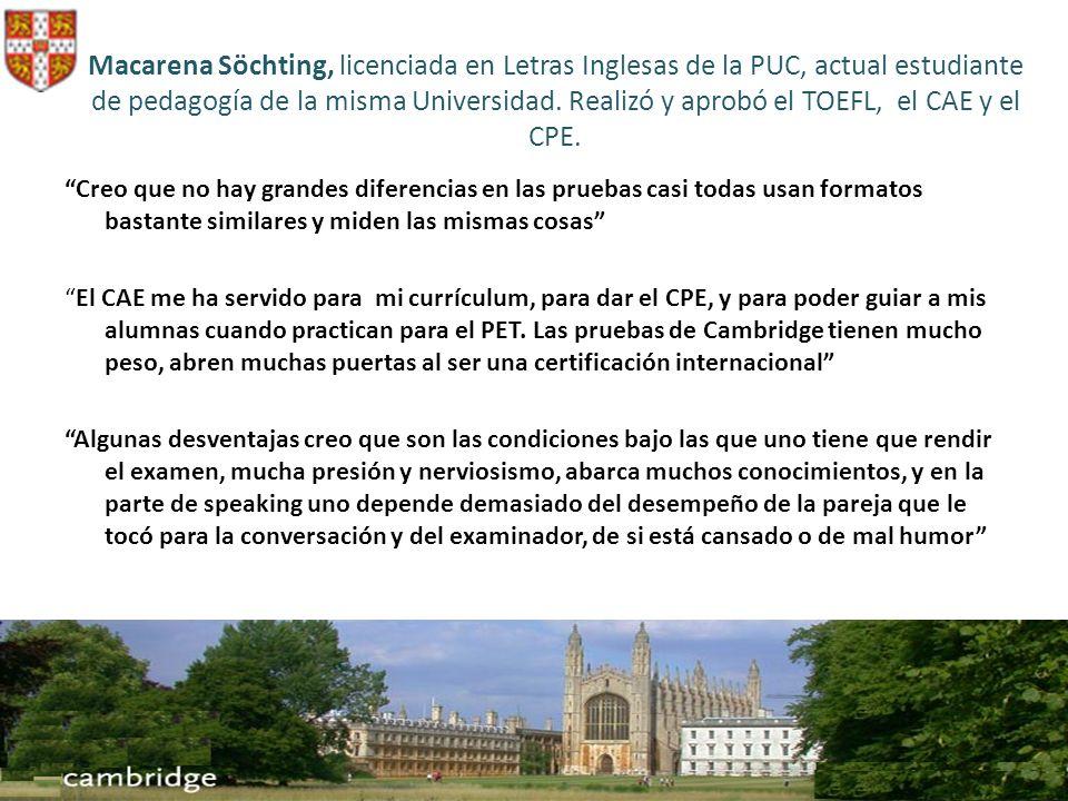 Macarena Söchting, licenciada en Letras Inglesas de la PUC, actual estudiante de pedagogía de la misma Universidad. Realizó y aprobó el TOEFL, el CAE y el CPE.