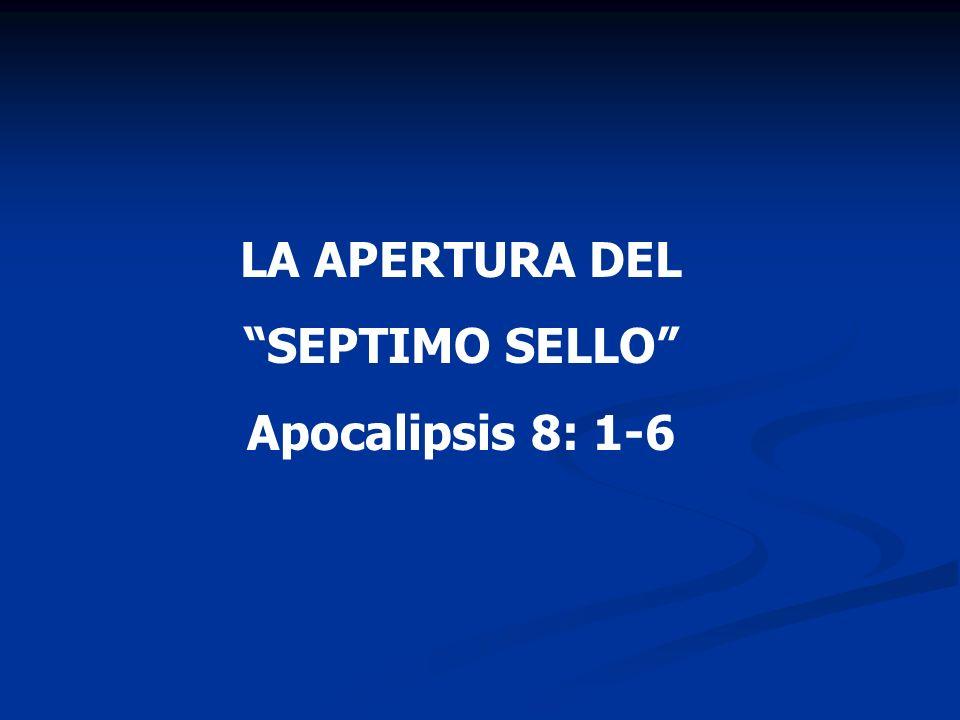 LA APERTURA DEL SEPTIMO SELLO Apocalipsis 8: 1-6
