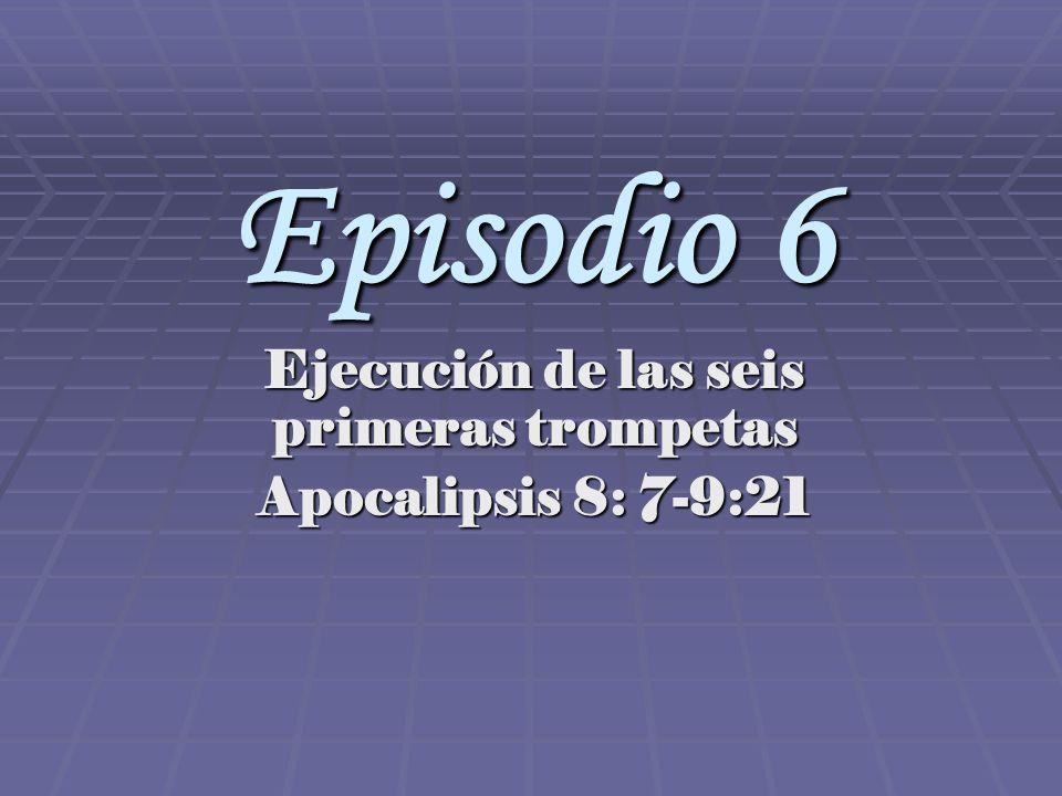 Ejecución de las seis primeras trompetas Apocalipsis 8: 7-9:21