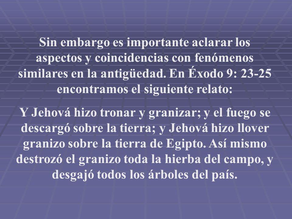 Sin embargo es importante aclarar los aspectos y coincidencias con fenómenos similares en la antigüedad. En Éxodo 9: 23-25 encontramos el siguiente relato: