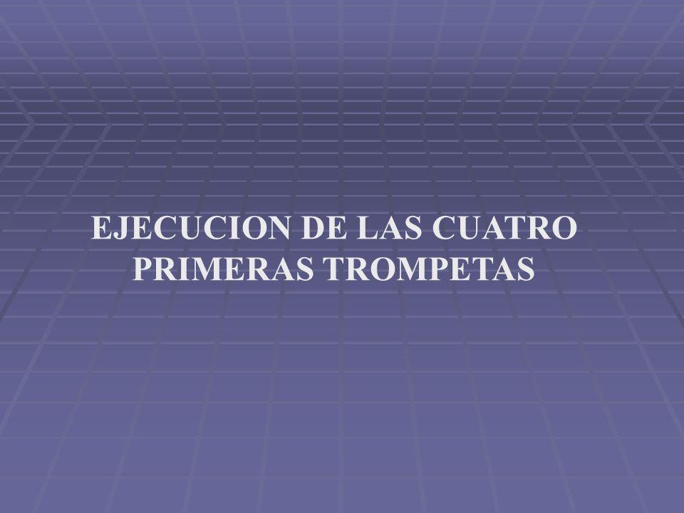 EJECUCION DE LAS CUATRO PRIMERAS TROMPETAS