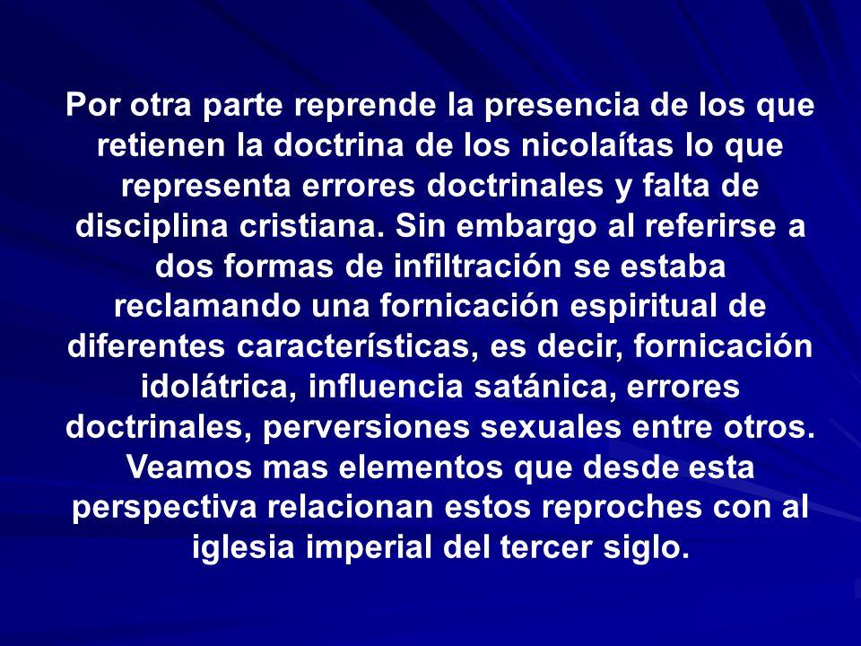 Por otra parte reprende la presencia de los que retienen la doctrina de los nicolaítas lo que representa errores doctrinales y falta de disciplina cristiana.