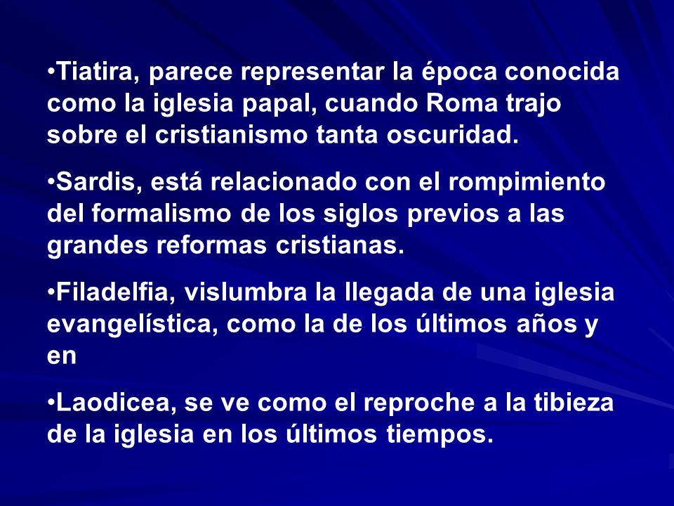 Tiatira, parece representar la época conocida como la iglesia papal, cuando Roma trajo sobre el cristianismo tanta oscuridad.