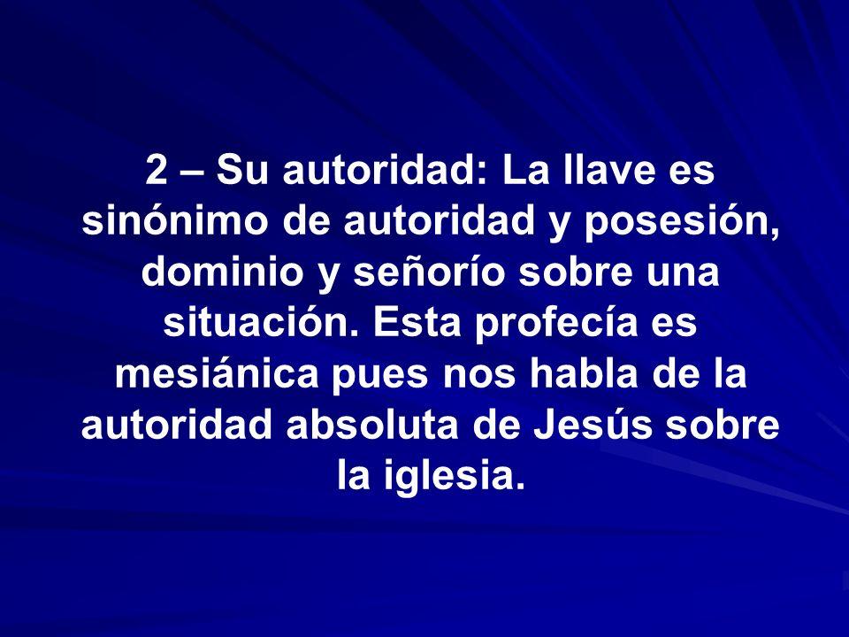 2 – Su autoridad: La llave es sinónimo de autoridad y posesión, dominio y señorío sobre una situación.