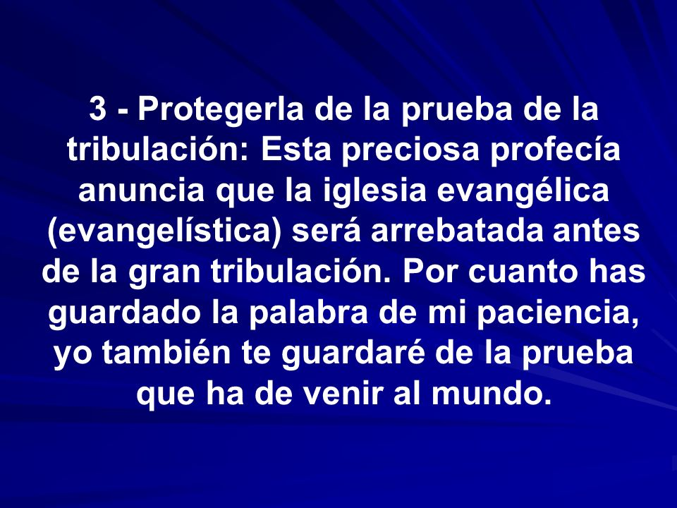 3 - Protegerla de la prueba de la tribulación: Esta preciosa profecía anuncia que la iglesia evangélica (evangelística) será arrebatada antes de la gran tribulación.